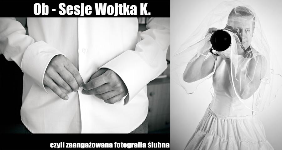 OB-SESJE WOJTKA K. CZYLI ZAANGAŻOWANA FOTOGRAFIA ŚLUBNA | WYSTAWA FOTOGRAFII